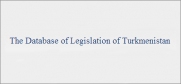 It contains officially published national normative acts and international treaties to which Turkmenistan is party