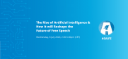 Meeting: The Rise of Artificial Intelligence & How it will Reshape the Future of Free Speech. Wednesday, 8 July 2020, 2.30-5.30pm (CET)