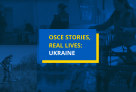 Co-operation for a safer future. OSCE helps Ukraine meet and overcome crisis-related challenges.